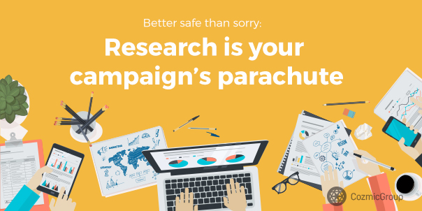 Better safe than sorry: research is your campaign's parachute
